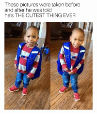Taken, Pictures, and Power: These pictures were taken before  and after he was told  he's THE CUTEST THING EVER <p>The power of kindness!</p>