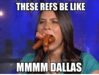 I'm a Dallas fan but this made me laugh: THESE REFS BE LIKE  ONFL MEMES  MMMM DALLAS I'm a Dallas fan but this made me laugh