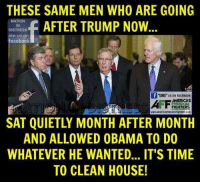 "YES!: THESE SAME MEN WHO ARE GOING  NATION  f AFTER TRUMP NOW  DISTRESS  like us on  facebook  ""LIKE US ON FACEB00K  AMERICAS  FREEDOM  www.americasfreedomfighterscom  SAT QUIETLY MONTH AFTER MONTH  AND ALLOWED OBAMA TO DO  WHATEVER HE WANTED... IT'S TIME  TO CLEAN HOUSE! YES!"