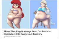"Beautiful, College, and Disney: These Shocking Drawings Push Our Favorite  Characters Into Dangerous Territory  galleryroulette.com <p><a href=""https://trilllizard420.tumblr.com/post/164680039033/connard-cynique-the-real-todd-howard"" class=""tumblr_blog"">trilllizard420</a>:</p>  <blockquote><p><a href=""http://connard-cynique.tumblr.com/post/164678993329/the-real-todd-howard-belfastbullshit"" class=""tumblr_blog"">connard-cynique</a>:</p> <blockquote> <p><a href=""https://the-real-todd-howard.tumblr.com/post/164678750339/belfastbullshit-libertarirynn-this-is-some"" class=""tumblr_blog"">the-real-todd-howard</a>:</p> <blockquote> <p><a href=""https://belfastbullshit.tumblr.com/post/164678606062/libertarirynn-this-is-some-deviantart"" class=""tumblr_blog"">belfastbullshit</a>:</p>  <blockquote> <p><a href=""https://libertarirynn.tumblr.com/post/164678356134"" class=""tumblr_blog"">libertarirynn</a>:</p>  <blockquote><figure class=""tmblr-full"" data-orig-width=""440"" data-orig-height=""330"" data-tumblr-attribution=""caffeinumplayer1:k2ddBNrjXJoKKyOMSGXlnQ:ZBNSdq21s5DhY"" data-orig-src=""https://78.media.tumblr.com/e4b383110e5a9a400f1e49d451ae3a86/tumblr_o2n5xdFVar1sgfcxuo1_500.gif""><img src=""https://78.media.tumblr.com/e4b383110e5a9a400f1e49d451ae3a86/tumblr_inline_ovcu2vo8KE1rw09tq_540.gif"" data-orig-width=""440"" data-orig-height=""330"" data-orig-src=""https://78.media.tumblr.com/e4b383110e5a9a400f1e49d451ae3a86/tumblr_o2n5xdFVar1sgfcxuo1_500.gif""/></figure></blockquote>  <p>This is some deviantart bullshit</p> </blockquote>  <a class=""tumblelog"" href=""https://tmblr.co/mF406VRNJNpZHrD3aIN4l4A"">@connard-cynique</a> </blockquote> <h2> <b>NEXT UP ON BUZZFEED: </b><br/></h2> <h2>FEMINIST ARTIST EMPOWERS OVERWATCH FEMALE CHARACTERS  BY MAKING THEM EAT THE PATRIARCHY</h2> <figure class=""tmblr-full"" data-orig-height=""1145"" data-orig-width=""1497""><img src=""https://78.media.tumblr.com/62eb0985278fab3b57cd17c12d33aac8/tumblr_inline_ovcv0ky65f1qdvnh9_540.jpg"" data-orig-height=""1145"" data-orig-width=""1497""/></figure></blockquote> <p>WHY DO PEOPLE KEEP MISTAKING FETISH ART FOR POLITICAL SHIT WHYYYYYYYYYYYYYYY</p></blockquote>  <blockquote> These drawings of cartoon characters have been made dangerously obese, but is there a message behind the madness?  Disney princesses and female heroines are a favorite for online artists to get creative with. Whether it is dressing them in historically accurate garb, gender swapping them or sending them to college, these creations normally get a positive response, but this artist might have taken things too far.  George Lopera, a 20-year-old computing student from Spain, has hyper-inflated Disney princesses and iconic female video game characters until they are dangerously obese.  Lopera, who also creates morphs of female celebrities packing extra weight, explains on his Deviantart profile that:  &ldquo;I love create morphs of a normal woman to a big sized woman, they&rsquo;re beautiful too. Some people like it, and others hate it.&rdquo;</blockquote>  Oh stop pretending it&rsquo;s that deep, dude. You draw inflation fetish art."