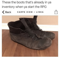 Boots, Carpe Diem, and Back: These the boots that's already in ya  inventory when ya start the RPG  Back CARPE DIEM LINEA Thatll be $2000
