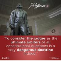 Memes, 🤖, and Scotus: THESE TRUTH  To consider the judges as the  ultimate arbiters of all  constitutional questions is a  very dangerous doctrine  indeed  #nullify  TENTH  Amendment A warning from Thomas Jefferson  #constitution #courts #founders #history #liberty #SCOTUS