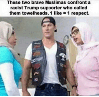 These two brave Muslimas confront a  racist Trump supporter who called  them towelheads. 1 like 1 respect. Trump