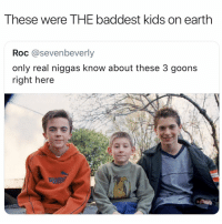 Loved this show 👉🏽(via: loccdawgg-Twitter): These were THE baddest kids on earth  Roc @sevenbeverly  only real niggas know about these 3 goons  right here Loved this show 👉🏽(via: loccdawgg-Twitter)