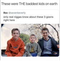 Funny, True, and Earth: These were THE baddest kids on earth  Roc @sevenbeverly  only real niggas know about these 3 goons  right here True