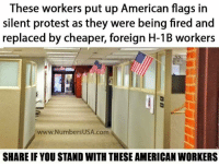 This is absolutely UNACCEPTABLE! We need #TrumpPence2016 NOW! #AmericaFirst: These workers put up American flags in  silent protest as they were being fired and  replaced by cheaper, foreign H-1B workers  www. Numbers USA.com  SHARE IF YOU STAND WITH THESE AMERICAN WORKERS This is absolutely UNACCEPTABLE! We need #TrumpPence2016 NOW! #AmericaFirst