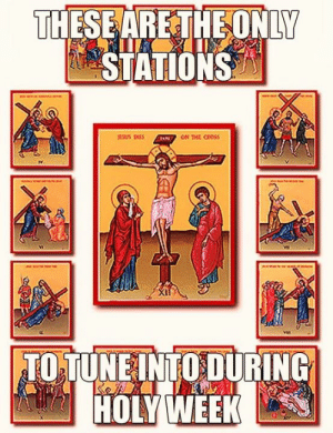 Church, Cross, and Episcopal Church : THESEARETHEONLY  STATIONS  ON THE CROSS  TO TUNEINTO DURING  HOLYWEEK The Way of the Cross is often done by Episcopalians throughout the Season of Lent, either in the church or outside.  However, it is especially appropriate for Holy Week.
