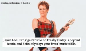 Definitely, Friday, and Music: thestanconfessions I| tumblr  Jamie Lee Curtis' guitar solo on Freaky Friday is beyond  iconic, and definitely slays your faves' music skills.