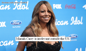 """c-bassmeow:  Really? Let's just see some of her global achievements.1. Japan - Mariah Carey is the most successful non-japanese artist in history. Out of the top ten best-selling non-Japanese albums, FOUR of them are Mariah's. Mariah occupy's the 1, 3, 4, and 8th positions. She is also the only non-Japanese artist to sell over 1million in a week.2. S. Korea- Mariah is one of two non-Korean women to sell, with one album, over a million copies.3. Australia- Mariah is one of six women to have an album go 10X platinum. Music box was the best selling album in the country in 1994.4. Netherlands- only her and Celine are the only non-dutch women to have an album sell over 6X platinum5. New Zealand- Mariah is the female with the most number ones in this country, with six6. Brazil - her single""""I want to know what love is"""" broke airplay records with a record 27 weeks at number 1. No other song comes close. Also her album Music Box is one of the highest selling albums by an international artist.7. U.K. - MAriah carey has two number ones here and several high-selling singles and albums in this country. Also, All I want for Christmas is You is her strongest selling single here and named the U.K's best holiday single of the decade. Music Box is certified 5x platinum. She has 24 top-ten singles in this country.8. France- Mariah has several mutli-platinum hits here and even a diamond record.9. China- Mariah is the only non-chinese artist to play in five stadiums10. Canada- Mariah has three number one albums and several top-ten albums here. She has 10 #1 singles here and several more top ten hits.11. Europe- Mariah has too many too count #1 and/or top ten hits in various smaller European countries including: Switzerland, Germany, Spain, Ireland, Italy, Norway,Other - she has one 19 world music awards, she is massive in Asia (yes the entire continent), despite R&B being very unpopular in Latin America during the 90′s she managed to make some hits in the continent.In conclusion: know w"""