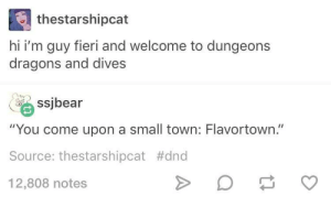 "Guy Fieri, Hamlet, and DnD: thestarshipcat  hi i'm guy fieri and welcome to dungeons  dragons and dives  ssjbear  ""You come upon a small town: Flavortown.""  Source: thestarshipcat #dnd  12,808 notes A small hamlet"