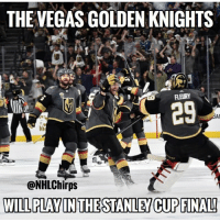 DOUBLE TAP IF YOU WEREN'T EXPECTING THIS @vegasgoldenknightsnation: THEVEGAS GOLDEN KNIGHTS  29  CON  @NHLChirps  WILL PLAY IN THE STANLEY CUP FINALI DOUBLE TAP IF YOU WEREN'T EXPECTING THIS @vegasgoldenknightsnation