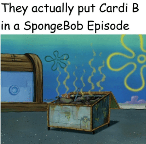 Why has she not been cancelled yet?: They actually put Cardi B  in a SpongeBob Episode Why has she not been cancelled yet?