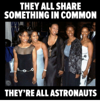 Nevertheless, she persisted. Astronauts, no longer relegated to the basement to be a computer!  #womenrockscience #blackhistorymonth #hiddenfigures: THEY ALL SHARE  SOMETHING IN COMMON  THEY'REALLASTRONAUTS Nevertheless, she persisted. Astronauts, no longer relegated to the basement to be a computer!  #womenrockscience #blackhistorymonth #hiddenfigures