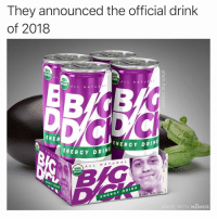 Energy, Memes, and Wyd: They announced the official drink  of 2018  USDA  ORGANIC A L  SDA  GANIC  SDA  ORGANIC  ALL N A TU R  ALL N A T UR  ENER  NERGY DRIN  ENE RGY DRINK  A LL N ATUR A L  USDA  ORGANIC  pack 16 oz. cans  ENERGY DRINK  MADE WITH MOMUS Mom packs one of these in your lunchbox. WYD??? 🍆💦😩 (collab with the great @ethann_c )