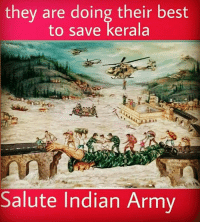 kerala: they are doing their best  to save kerala  Salute Indian Army