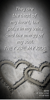 Energy, Memes, and Beats: They are  the beat of  my heart the  puse in my veins  and the energy of  my sou  THEY ARE MYKDs  REPIN  IF YOU LOVE  YOUR KIDS  thispiccom  lovet