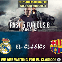 True!😂🙌: THEY ARE WAITING FOR  FAST AND FURIOUS 8  VIN DIESEL  WILL SMITH  FAST FURIOUS 8  17.04.2017  EL CLASICO  F C B  WE ARE WAITING FOR EL CLASICO! Q True!😂🙌