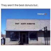 Funny, Best, and Donuts: They aren't the best donuts but..  @donut  DAY 1GHT DONUTS Do NOT follow @donut if you're easily offended 😂🍩 there my favorite account right now @donut