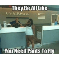 pantsed: They Be All Like  U. S AIRWAYS  You Need Pants To Fly