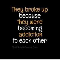 Memes, Addicted, and 🤖: They broke up  because  they were  becoming  addiction  to each other  The UltimateQuotes.com For more: theultimatequotes.com
