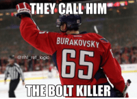 Beautiful, Goals, and Logic: THEY CALL HIM  65  Reebolk  BURAKOVSKY  65X  @nhl_ref_logic  THE BOLT KILLER Andy B with 2 beautiful goals and it's 3-0 Caps
