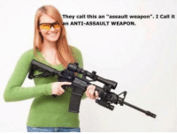 """Memes, Anti, and 🤖: They call this an assault weapon"""". I call it  n ANTI-ASSAULT WEAPON."""