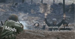 They can't ban us all for posting D-day memes: They can't ban us all for posting D-day memes