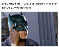 Spiderman, Comic-Book, and Wonderwoman: THEY CAN'T CALL YOU A MURDERER IF THERE  AREN'T ANY WITNESSES Tag your friends!😂🔥 Follow @comic.book.memes for more🍻 - - - justiceleague superman captainamerica batman wonderwoman arrow theflash gotham spiderman batmanvsuperman comicbookmemes justiceleaguememes avengers avengersmemes deadpool dccomics dcmemes dccomicsmemes marvel marvelcomics marvelmemes starwars doctorstrange captainamericacivilwar doctorstrange