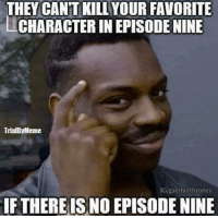 Peter Dinklage :): THEY CANT KILL YOUR FAVORITE  LICHARACTER INEPISODENINE  TrialByMeme  IG/gaemofthrones  IF THERE IS NO EPISODENINE Peter Dinklage :)