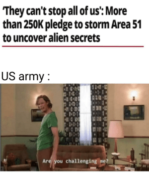 Natural selection: They can't stop all of us': More  than 250K pledge to storm Area 51  to uncover alien secrets  US army  HR  Are you challenging me? Natural selection