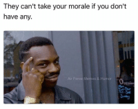 Memes, Air Force, and 🤖: They can't take your morale if you don't  have any.  Air Force Memes & Humor From the inbox 5-0