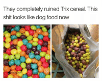trix cereal: They completely ruined Trix cereal. This  shit looks like dog food now