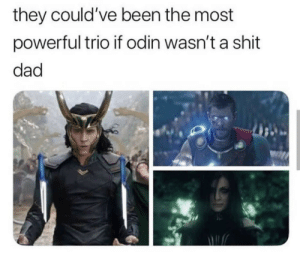 Dad, Shit, and Powerful: they could've been the most  powerful trio if odin wasn't a shit  dad Father of the Year