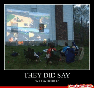"""They Did Sayhttp://omg-humor.tumblr.com: THEY DID SAY  """"Go play outside.""""  TASTE OF AWESOME.COM They Did Sayhttp://omg-humor.tumblr.com"""