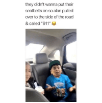 """Funny, Memes, and Kids: they didn't wanna put their  seatbelts on so alan pulled  over to the side of the road  & called """"911"""" ea That escalated quickly! 😂 👉🏻(@bestvines kids funny) Credit: @_leslieav"""