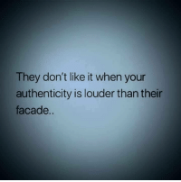 Facade, They, and Like: They don't like it when your  authenticity is louder than thein  facade..