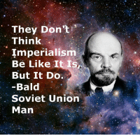 But It Do: They Don't  Think  Imperialism  Be Like It Is  But It Do.  Bald  Soviet Union  Man