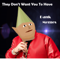 <p>they dont want you to have dank memes</p>: They Don't Want You To Have  Dank  Mermes <p>they dont want you to have dank memes</p>