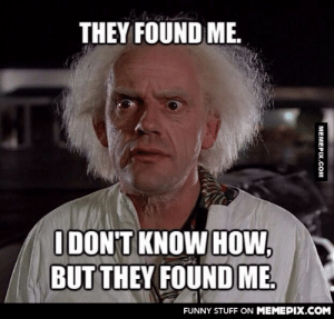 I just started getting spam in my primary email account…omg-humor.tumblr.com: THEY FOUND ME.  I DON'T KNOW HOW,  BUT THEY FOUND ME.  FUNNY STUFF ON MEMEPIX.COM  MEMEPIX.COM I just started getting spam in my primary email account…omg-humor.tumblr.com