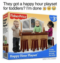 Follow @pretty52 for more! 😂 (@adam.the.creator): They got a happy hour playset  for toddlers? I'm done  Fisher Price  Hour  Includes:  Pretend Bar  Barstools  Happy Hour Playset  Beer bottles  adam the creator Follow @pretty52 for more! 😂 (@adam.the.creator)