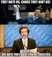 I'm Ron Burgundy?: THEY HATE US, CAUSE THEY AINT US!  NFL MEMES  FALSE  WE HATE YOU CAUSE YOURE CHEATERS I'm Ron Burgundy?