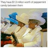 Sounds about right 🤔: They have $1.3 million worth of peppermint  candy between them Sounds about right 🤔