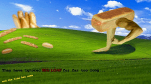 Memes, Reddit, and Tumblr: They have ignored BIG LOAF for far too long  time  has  and the surrealmemes:  [Src]