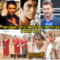 Suntali is Enough 😊😊😊  #JohnSmith: THEY HAVE JET LI BRUCE LEE, BRETT LEE  G MANY MORE  WE HAVE Suntali is Enough 😊😊😊  #JohnSmith
