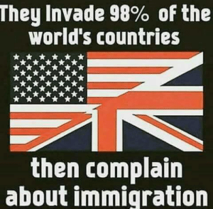 Immigration: They invade 98% of the  world's countries  then complain  about immigration