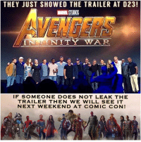 "Energy, Head, and Iron Man: THEY JUST SHOWED THE TRAILER AT D23!  TUDIOS  VENGERS  IINITY WAR  IF SOMEONE DOES NOT LEAK THE  TRAILER THEN WE WILL SEE IT  NEXT WEEKEND AT COMIC CON! TRAILER DESCRIPTION 😱 ""We are arriving."" Mantis said to the Guardians. Teenage Groot in a seat. They describe this place as 'dangerous.' The body of Thor lands on their windshield. His hair is short. Rocket is startled. Mantis wakes him up using her powers. Thor is startled. All of the Guardians look at him, prompting him to ask who they are. The ship zips through the cosmos. Elsewhere, Wanda dodges some white energy, and it breaks a truck. Soemwhere else, Loki stands in ruin, presenting the Tesseract to someone. Peter's Spider-Sense takes off as he rides a bus. Tony prepares for battle. He is in space with the Guardians. ""'Fun really isn't something one considers when balancing the universe,' Thanos said. 'This does put a smile on my face.' Gamora looks on, terrified. The Guardians observe ruin in many places across Earth and the cosmos. Thanos warps into this new world. Star-Lord battles him. Strange battles him. Spider-man, in his new suit, battles him. Winter Soldier battles on Earth. Wakanda readies to defend their territory. Cap steps out of the shadows, beared, with longer hair. Hulkbuster fights. Black Panther fights the four legged creature from Infinity. Thor's head is squeezed by Thanos. Thanos pummels Iron Man in a fight. The Guardians are all defeated. Thanos has assembled the Infinity Gauntlet. He throws energy from a hole in space."" AvengersInfinityWar 💥 InfinityWar MCU MarvelCinematicUniverse D23 Avengers SpiderManHomeComing SpiderMan 😭"