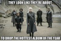 Goals, Hbo, and Memes: THEY LOOK LIKE THEY RE ABOUT  es  TO DROP THE HOTTEST ALBUM OF THE YEAR Squad goals 🔥 . . . . . . . . . thronesmemes gameofthrones asoiaf got hbo gameofthronesfamily gameofthronesfan gameofthronesmemes gotmemes gots7 winterishere gameofthronesseason7 gotseason7 jonsnow kitharington daenerys daenerystargaryen emiliaclarke peterdinklage tyrion tyrionlannister nathalieemmanuel missandei