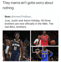 🚨 WARNING 🚨 DO NOT 🙅🏾♂️ follow @Lolmynegga if you're easily offended 🤬🔞: They mama ain't gotta worry about  nothing  Bean @AmeenTheBean_  Jrue, Justin and Aaron Holiday. All three  brothers are now officially in the NBA. The  real BALL brothers.  so  BULL  EW ORLEANS  Il  UCLA 🚨 WARNING 🚨 DO NOT 🙅🏾♂️ follow @Lolmynegga if you're easily offended 🤬🔞