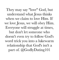 "Memes, 🤖, and Feet: They may say ""love"" God, but  understand what Jesus thinks  when we claim to love Him. If  we love Jesus, we will obey Him  Everyone will struggle at times,  but don't let someone who  doesn't even try to follow God's  word trick you into a lukewarm  relationship that God's isn't a  part of. @Godly Dating 101 Check their lifestyle, not just the ""sweet words"" sweeping you off your feet."
