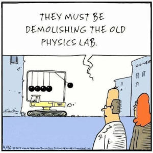 science joke because we like to have fun around here.: THEY MUST BE  DEMOLISHING THE OLD  PHYSICS LAB  UNIVER  H/26  O20r7 NLACtoussON/WLL ET SYKNGEATVREC SYNEICATE,IMC science joke because we like to have fun around here.